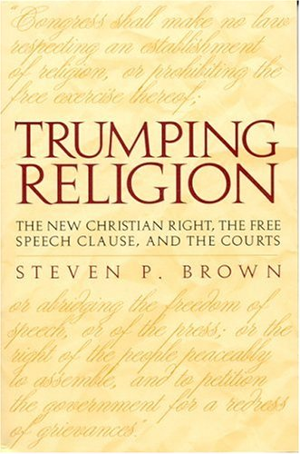 Trumping Religion The New Christian Right, the Free Speech Clause, and the Courts 2nd 2004 edition cover
