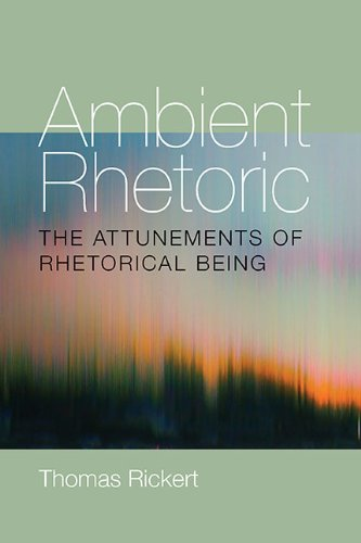 Ambient Rhetoric The Attunements of Rhetorical Being  2013 edition cover