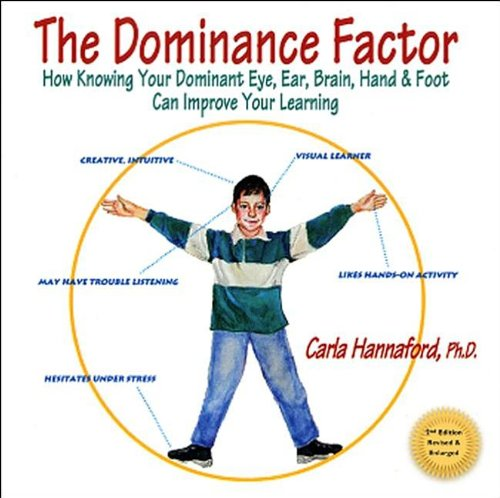 Dominance Factor How Knowing Your Dominant Eye, Ear, Brain, Hand and Foot Can Improve Your Learning 2nd 2011 9780915556403 Front Cover