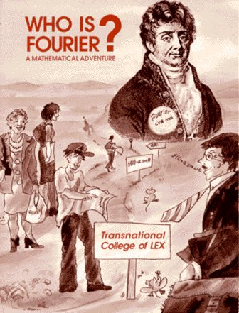 Who Is Fourier? : A Mathematical Adventure 1st edition cover