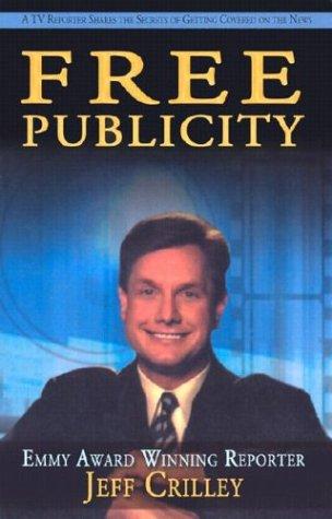 Free Publicity : A TV Reporter Shares the Secrets for Getting Covered on the News 1st edition cover