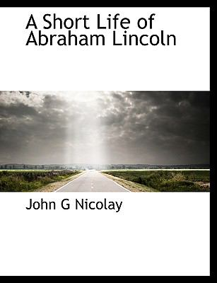 Short Life of Abraham Lincoln N/A 9781113894403 Front Cover