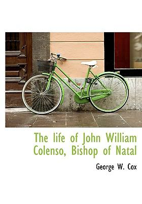Life of John William Colenso, Bishop of Natal  N/A edition cover