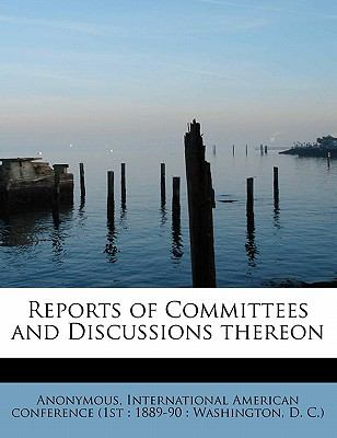 Reports of Committees and Discussions Thereon N/A 9781116187403 Front Cover