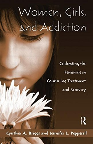 Women, Girls, and Addiction Celebrating the Feminine in Counseling Treatment and Recovery  2010 9781138884403 Front Cover