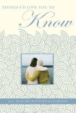 Things I'd Love You to Know A Journal for Mothers and Daughters  2008 9781401322403 Front Cover