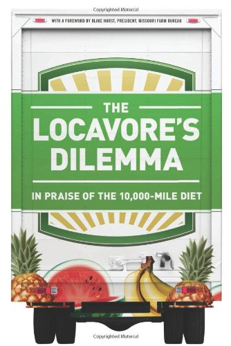 Locavore's Dilemma In Praise of the 10,000-Mile Diet  2012 9781586489403 Front Cover