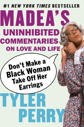 Don't Make a Black Woman Take off Her Earrings Madea's Uninhibited Commentaries on Love and Life N/A edition cover