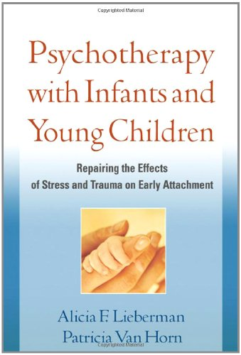 Psychotherapy with Infants and Young Children Repairing the Effects of Stress and Trauma on Early Attachment  2008 edition cover