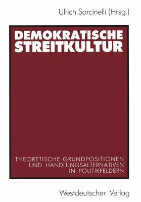 Demokratische Streitkultur: Theoretische Grundpositionen Und Handlungsalternativen in Politikfeldern  1990 edition cover