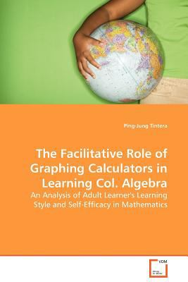 Facilitative Role of Graphing Calculators in Learning Col Algebr   2009 edition cover