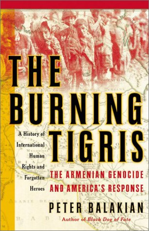 Burning Tigris The Armenian Genocide and America's Response  2003 9780060198404 Front Cover