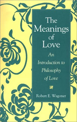 Meanings of Love An Introduction to Philosophy of Love N/A edition cover