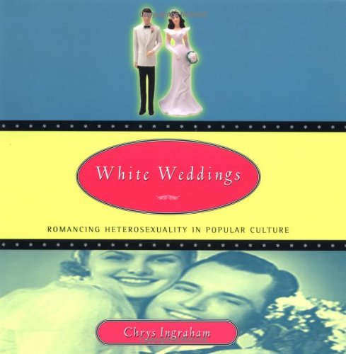 White Weddings Romancing Heterosexuality in Popular Culture  1999 edition cover