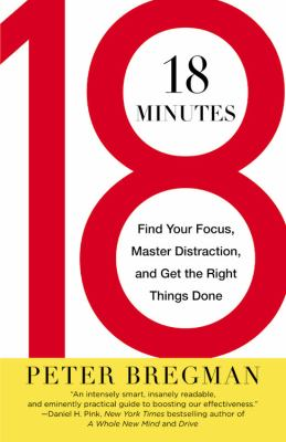 18 Minutes Find Your Focus, Master Distraction, and Get the Right Things Done N/A edition cover
