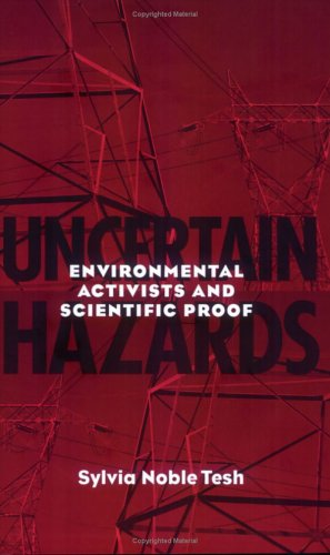 Uncertain Hazards Environmental Activists and Scientific Proof  2000 9780801485404 Front Cover