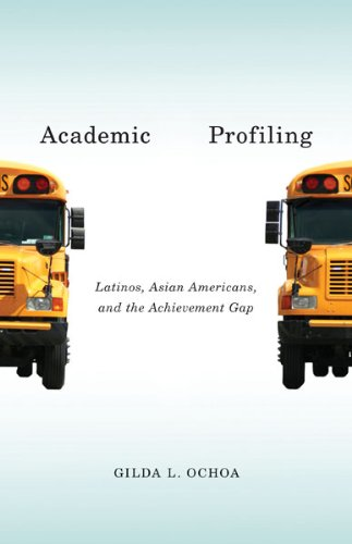 Academic Profiling Latinos, Asian Americans, and the Achievement Gap  2013 edition cover