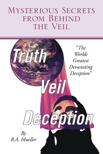 Mysterious Secrets from Behind the Veil The Worlds Greatest Devastating Deception  2013 9781483633404 Front Cover