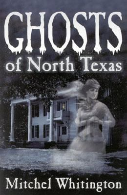 Ghosts of North Texas   2004 9781556229404 Front Cover