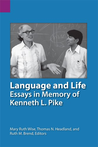 Language and Life Essays in Memory of Kenneth L. Pike  2003 9781556711404 Front Cover