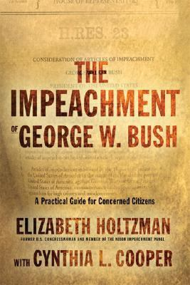 Impeachment of George W. Bush A Handbook for Concerned Citizens  2006 9781560259404 Front Cover