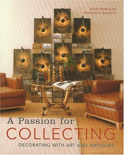 Passion for Collecting Decorating with Art and Antiques N/A 9782850188404 Front Cover