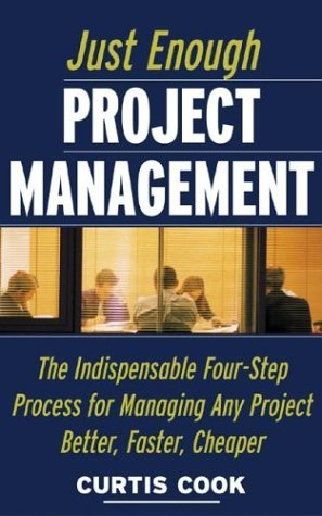 Just Enough Project Management: the Indispensable Four-Step Process for Managing Any Project, Better, Faster, Cheaper   2005 9780071445405 Front Cover