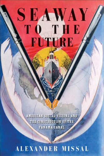 Seaway to the Future American Social Visions and the Construction of the Panama Canal  2008 9780299229405 Front Cover