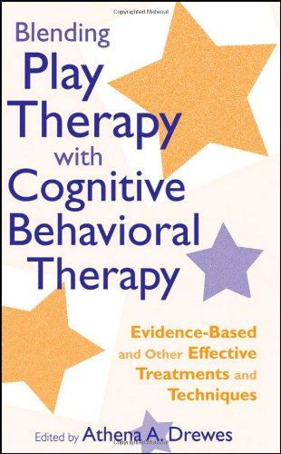 Blending Play Therapy with Cognitive Behavioral Therapy Evidence-Based and Other Effective Treatments and Techniques  2009 edition cover