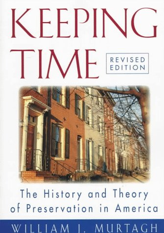 Keeping Time The History and Theory of Preservation in America 1st 1997 (Revised) 9780471182405 Front Cover