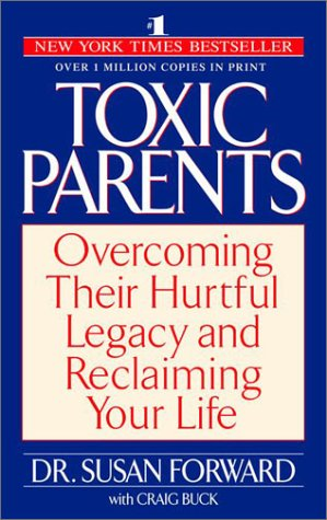 Toxic Parents Overcoming Their Hurtful Legacy and Reclaiming Your Life N/A 9780553381405 Front Cover