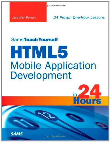 HTML5 Mobile Application Development in 24 Hours   2012 edition cover
