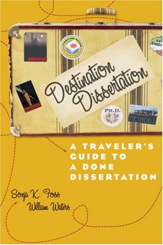 Destination Dissertation A Traveler's Guide to a Done Dissertation  2007 edition cover