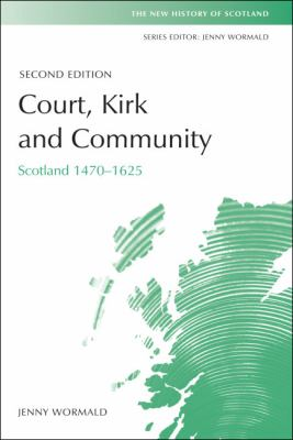 Court, Kirk and Community Scotland, 1470-1625 2nd 2013 (Revised) 9780748619405 Front Cover
