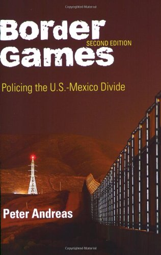 Border Games Policing the U. S. -Mexico Divide 2nd 2009 (Revised) edition cover