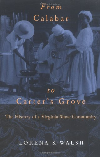 From Calabar to Carter's Grove The History of a Virginia Slave Community  2001 (Reprint) edition cover