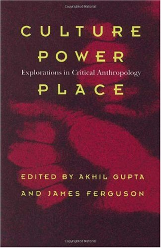 Culture, Power, Place Explorations in Critical Anthropology  1997 edition cover