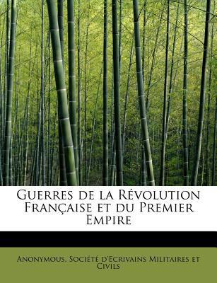 Guerres de la R�volution Fran�aise et du Premier Empire  N/A 9781116378405 Front Cover