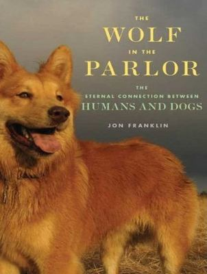 The Wolf in the Parlor: The Eternal Connection Between Humans and Dogs, Library Edition  2009 9781400143405 Front Cover