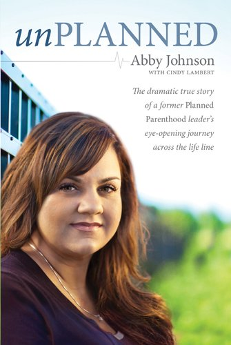 Unplanned The Dramatic True Story of a Former Planned Parenthood Leader's Eye-Opening Journey Across the Life Line N/A edition cover