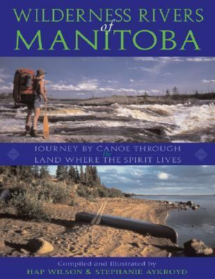 Wilderness Rivers of Manitoba Journey by Canoe Through the Land Where the Spirit Lives  2004 (Revised) 9781550464405 Front Cover