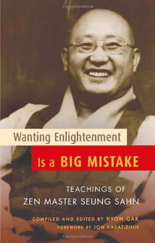 Wanting Enlightenment Is a Big Mistake Teachings of Zen Master Seung Sahn  2006 edition cover