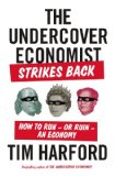 Undercover Economist Strikes Back How to Run-Or Ruin-an Economy  2014 edition cover