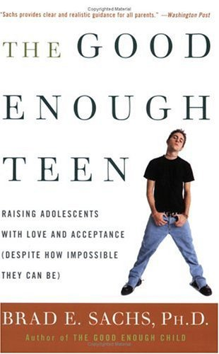 Good Enough Teen Raising Adolescents with Love and Acceptance (Despite How Impossible They Can Be)  2005 9780060587406 Front Cover