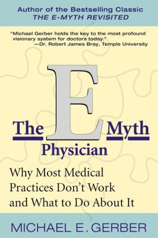 e-Myth Physician Why Most Medical Practices Don't Work and What to Do about It N/A 9780060938406 Front Cover