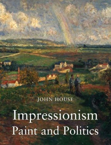 Impressionism Paint and Politics  2004 9780300102406 Front Cover