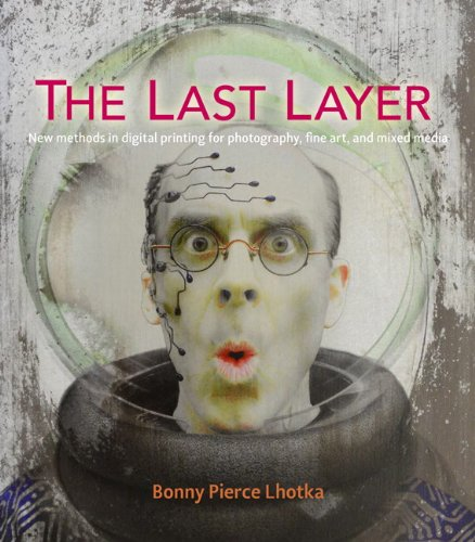 Last Layer New Methods in Digital Printing for Photography, Fine Art, and Mixed Media  2013 edition cover
