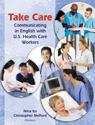 Take Care Communicating in English with U. S. Health Care Workers  2011 9780472034406 Front Cover
