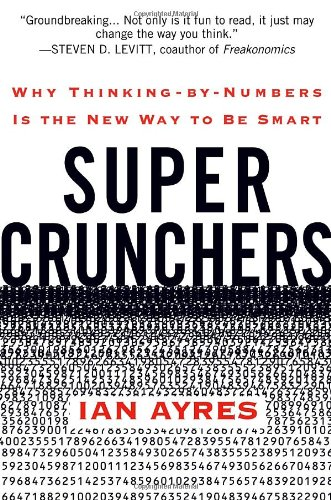 Super Crunchers Why Thinking-by-Numbers Is the New Way to Be Smart  2007 edition cover