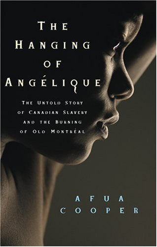 Hanging of Ang�lique The Untold Story of Canadian Slavery and the Burning of Old Montr�al  2006 edition cover